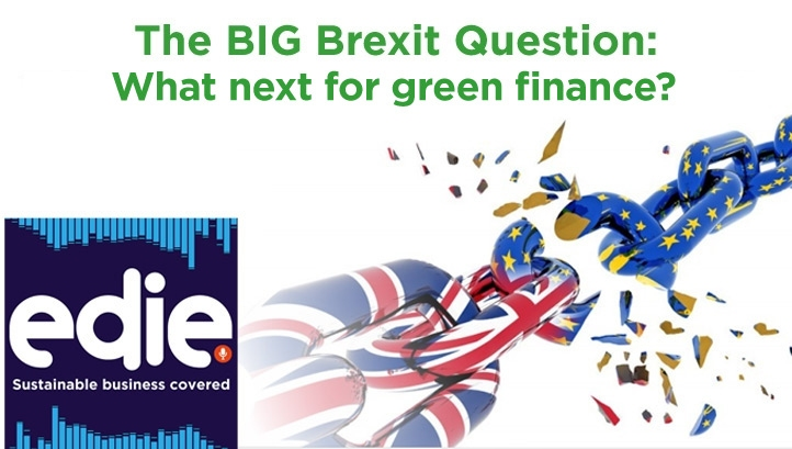 The second episode in this six-part series explores how Brexit will affect the policy and business spheres' approach to green finance