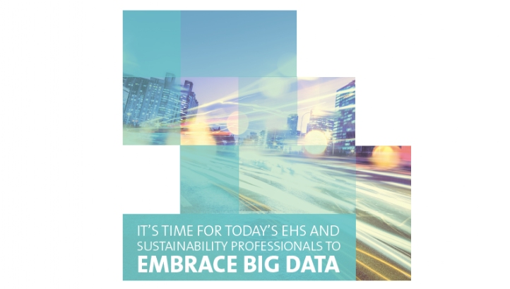 It's Time for Today's EHS and Sustainability Professionals to Embrace Big Data